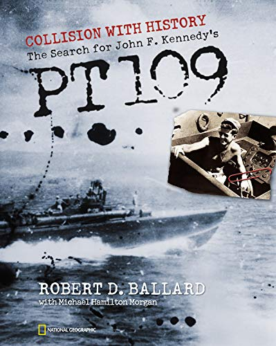 Collision With History: The Search for John F. Kennedy's Pt 109: Ballard, Robert D.; Morgan, ...