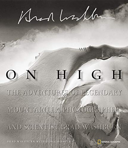 9780792269113: On High: The Adventures of Legendary Mountaineer, Photographer, and Scientist Brad Washburn