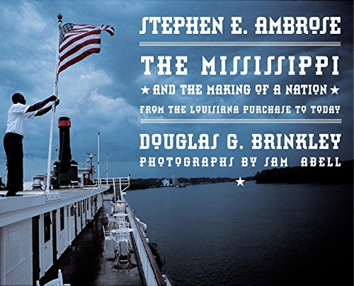 The Mississippi and the Making of a Nation: From the Louisiana Purchase to Today.: AMBROSE, Stephen...