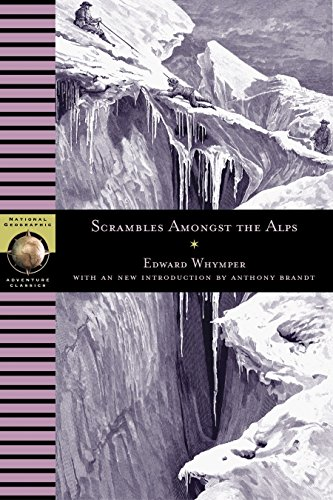 Scrambles Amongst the Alps (National Geographic Adventure: Whymper, Edward