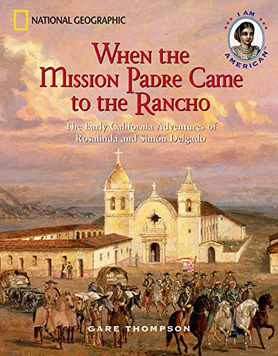 When the Mission Padre Came to the Rancho: The Early California Adventures of Rosalinda and Simon ...