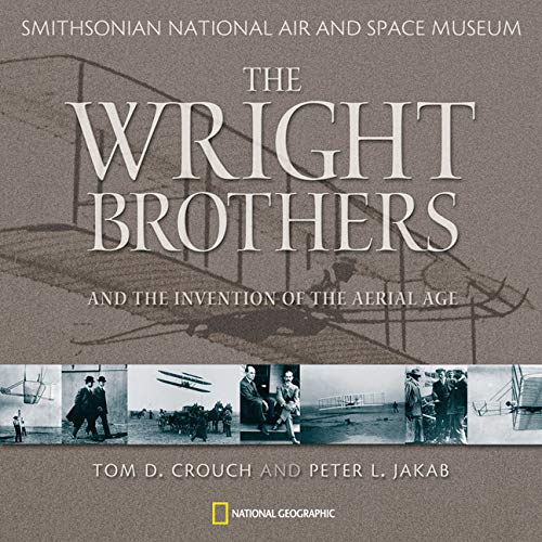Wright Brothers and the Invention of the Aerial Age: Jakab, Peter L., Crouch, Tom D.