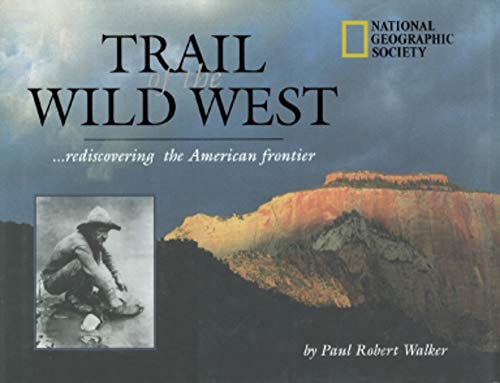 Trail of the Wild West: Rediscovering the American Frontier: Paul Robert Walker
