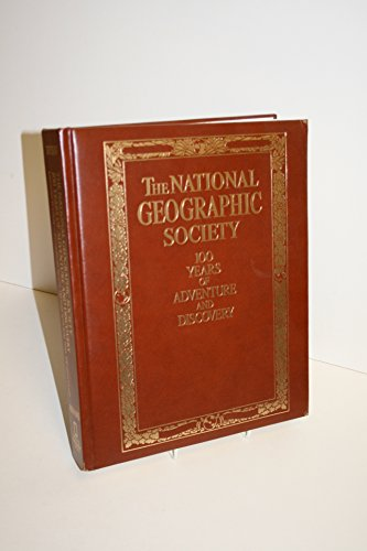 9780792270805: National Geographic Society: 100 Years of Adventure and Discovery