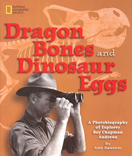 [signed] Dragon Bones and Dinosaur Eggs: A Photobiography of Explorer Roy Chapman Andrews