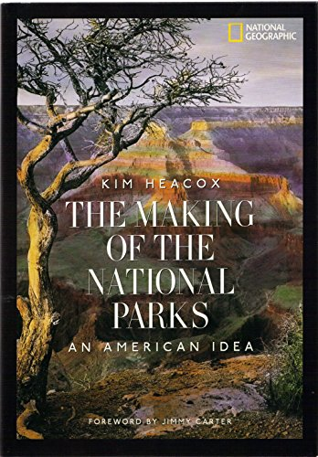 The Making Of The National Parks : Kim Heacox; Jimmy