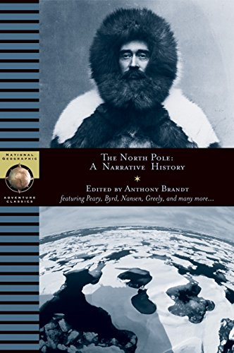 THE NORTH POLE: A Narrative History (National Geographic Adventure Classics)