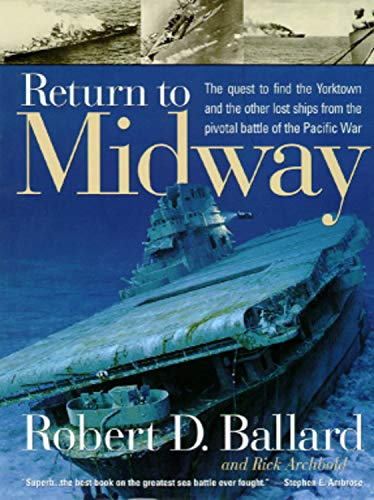 9780792275008: Return to Midway: The Quest to Find the Yorktown and the Other Lost Ships from the Pivotal Battle of the Pacific War