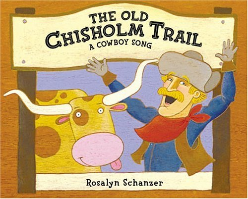 The Old Chisholm Trail: A Cowboy Song: Schanzer, Rosalyn