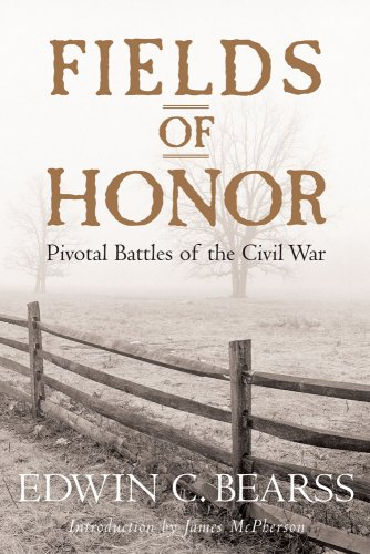 Fields of Honor: Pivotal Battles of the Civil War: Edwin C. Bearss