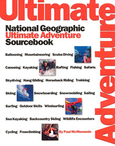 9780792275916: Ultimate Adventure: National Geographic Ultimate Adventure Sourcebook (National Geographic Guide Ultimate Adventure Sourcebook)