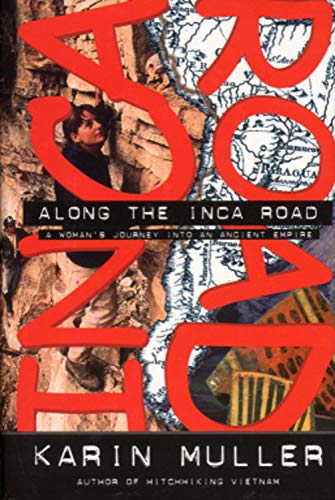 Along the Inca Road: A Woman's Journey into an Ancient Empire (Adventure Press): Muller, Karin