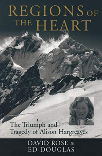 Regions of the Heart: The Triumph and Tragedy of Alison Hargreaves (Adventure Press): Rose, David; ...