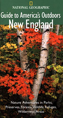9780792277422: National Geographic Guide to America's Outdoors: New England (National Geographic Guide to America's Outdoors)