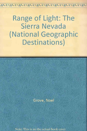Range of Light: The Sierra Nevada (National Geographic Destinations) (0792278410) by Grove, Noel; Schermeister, Phil