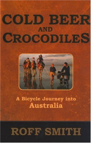 Cold Beer and Crocodiles A Bicycle Journey into Australia