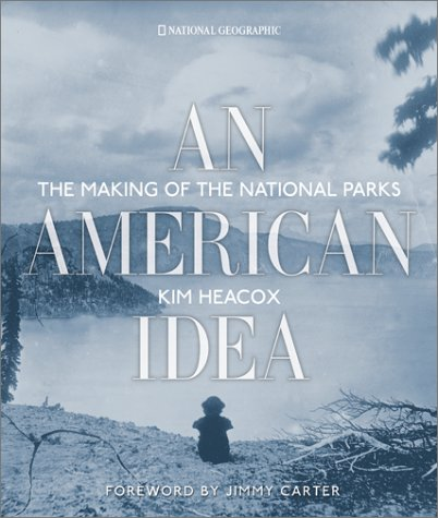 An American Idea The Making Of The: Heacox, Kim; Foreword
