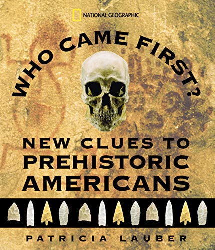 Who Came First? New Clues to Prehistoric Americans: Lauber, Patricia
