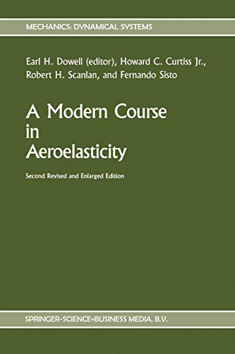 A Modern Course in Aeroelasticity (Mechanics: Dynamical Systems): Howard C. Curtiss Jr., Robert H. ...