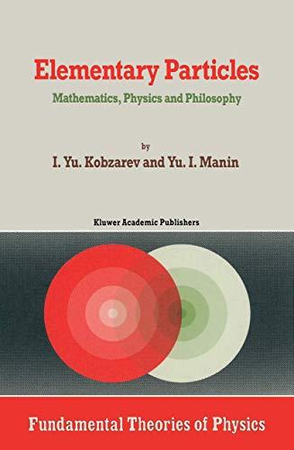 Elementary Particles: Mathematics, Physics and Philosophy (Fundamental: I.Yu. Kobzarev ,