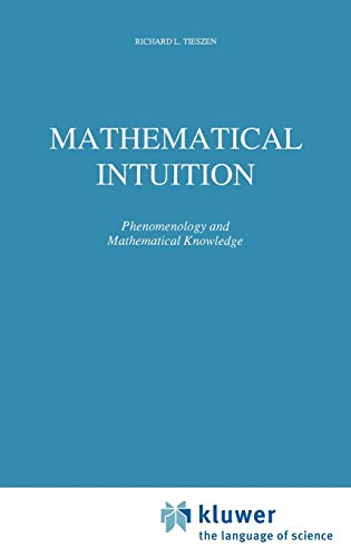 Mathematical Intuition: Phenomenology and Mathematical Knowledge (Synthese Library): R.L. Tieszen