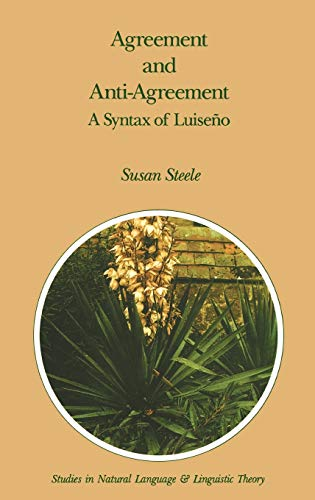 9780792302605: Agreement and Anti-Agreement: A Syntax of Luiseño (Studies in Natural Language and Linguistic Theory)