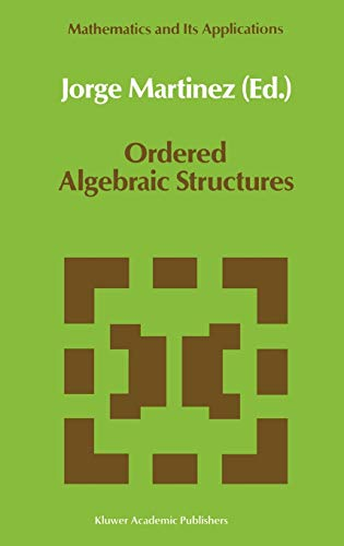 9780792304890: Ordered Algebraic Structures: Proceedings of the Caribbean Mathematics Foundation Conference on Ordered Algebraic Structures, Curaçao, August 1988 (Mathematics and Its Applications)