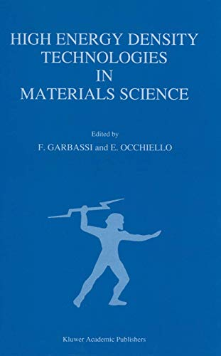 9780792305637: High Energy Density Technologies in Materials Science: Proceedings of the 2nd IGD Scientific Workshop, Novara, May 3–4, 1988 (Physical Sciences; 299)