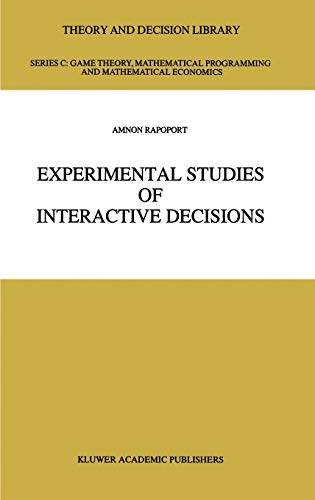 Experimental Studies of Interactive Decisions (Theory and Decision Library C): Amnon Rapoport