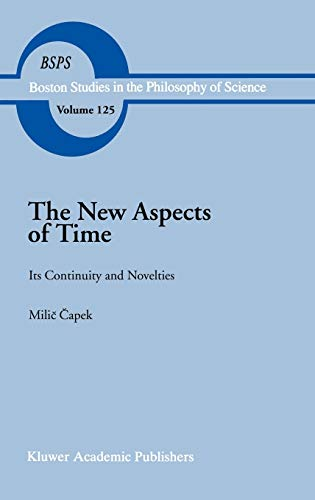 9780792309116: The New Aspects of Time: Its Continuity and Novelties (Boston Studies in the Philosophy and History of Science)