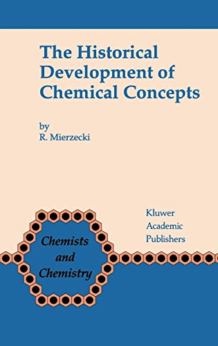 9780792309154: The Historical Development of Chemical Concepts (Chemists and Chemistry)