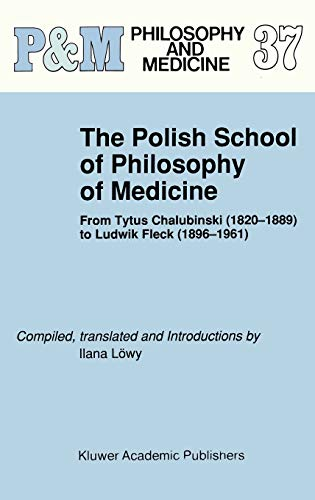 9780792309581: The Polish School of Philosophy of Medicine: From Tytus Chalubinski (1820-1889) to Ludwik Fleck (1896-1961): From Tyfus Chalubinski (1820-1889) to ... (1896-1961): 037 (Philosophy and Medicine)