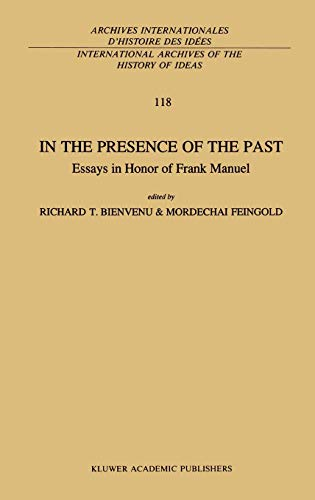 9780792310082: In the Presence of the Past: Essays in Honor of Frank Manuel (International Archives of the History of Ideas Archives internationales d'histoire des idées)