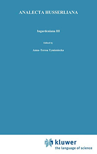 9780792310143: Ingardeniana III: Roman Ingarden's Aesthetics in a New Key and the Independent Approaches of Others: The Performing Arts, the Fine Arts, and Literature (Analecta Husserliana)