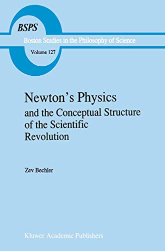 9780792310549: Newton's Physics and the Conceptual Structure of the Scientific Revolution (Boston Studies in the Philosophy and History of Science)