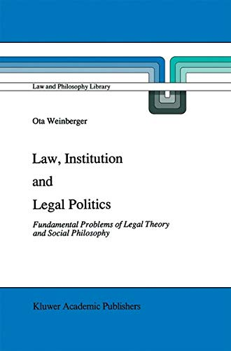 9780792311430: Law, Institution and Legal Politics: Fundamental Problems of Legal Theory and Social Philosophy (Law and Philosophy Library)