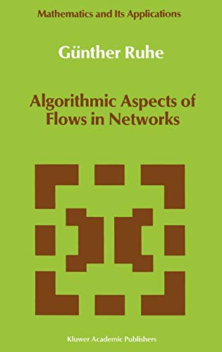 Algorithmic Aspects of Flows in Networks (Mathematics and Its Applications (closed)): Günther Ruhe