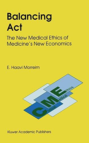 Balancing Act: The New Medical Ethics of Medicine?s New Economics (Clinical Medical Ethics): E. ...