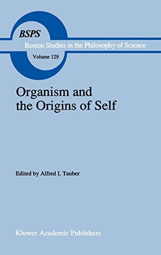 Organism and the Origins of Self Boston Studies in the Philosophy and History of Science