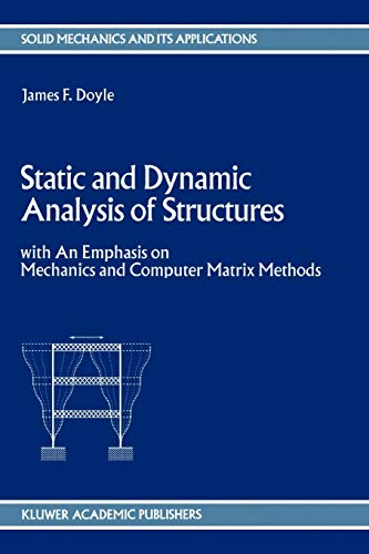 Static and Dynamic Analysis of Structures: with: Doyle, J.F.