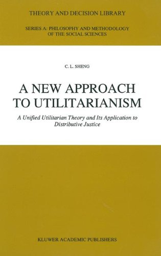 9780792313014: A New Approach to Utilitarianism: A Unified Utilitarian Theory and Its Application to Distributive Justice (Theory and Decision Library A:)