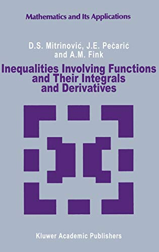 Inequalities Involving Functions and Their Integrals and Derivatives: Dragoslav S. Mitrinovic