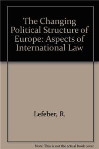 The changing political structure of Europe : aspects of international law.: Lefeber, R., M. ...