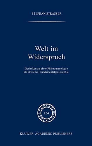 9780792314042: Welt im Widerspruch: Gedanken zu einer Phänomenologie als ethischer Fundamentalphilosophie (Phaenomenologica)