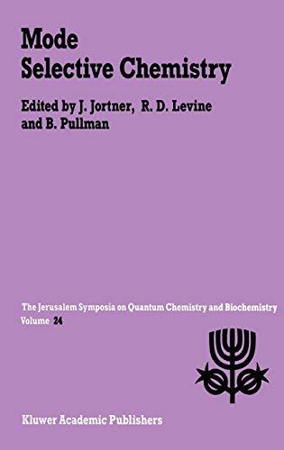Mode Selective Chemistry (Jerusalem Symposia): Editor-Joshua Jortner; Editor-R.D.