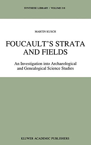Foucault S Strata and Fields: An Investigation Into Archaeological and Genealogical Science Studies...
