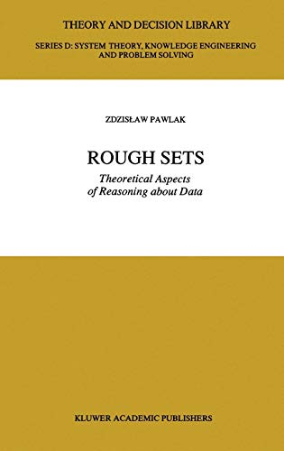 9780792314721: Rough Sets: Theoretical Aspects of Reasoning about Data (Theory and Decision Library D:)