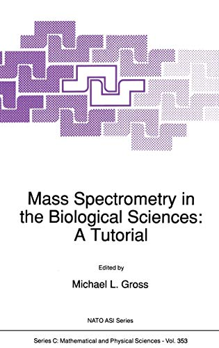 9780792315391: Mass Spectrometry in the Biological Sciences: A Tutorial (Nato Science Series C:)