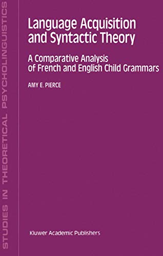 9780792315537: Language Acquisition and Syntactic Theory: A Comparative Analysis of French and English Child Grammars (Studies in Theoretical Psycholinguistics)