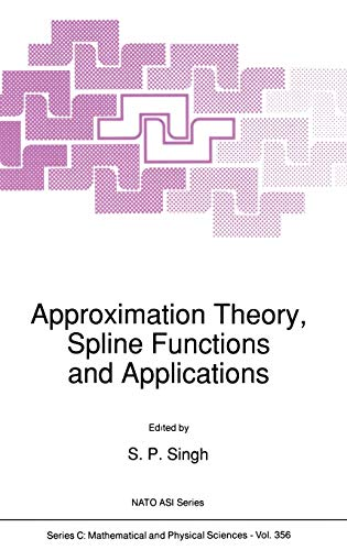 9780792315742: Approximation Theory, Spline Functions and Applications: Proceedings of the NATO Advanced Study Institute Held in Maratea, Italy, April 28-May 9, 1991 (Nato Science Series C:)
